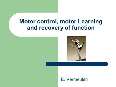 Motor control, motor Learning and recovery of function