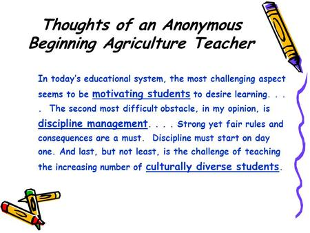 Thoughts of an Anonymous Beginning Agriculture Teacher In today's educational system, the most challenging aspect seems to be motivating students to desire.