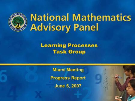 1 Learning Processes Task Group Miami Meeting Progress Report June 6, 2007.