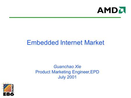 <strong>Embedded</strong> Internet Market Guanchao Xie Product Marketing Engineer,EPD July 2001.