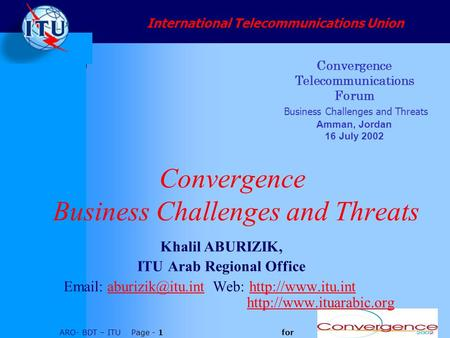 ARO- BDT – ITU Page - 1 for Convergence Business Challenges and Threats Khalil ABURIZIK, ITU Arab Regional Office   Web: