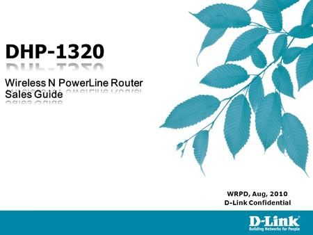 D-Link Confidential WRPD, Aug, 2010. DHP-1320 is a new D-Link Powerline solution features 802.11n wireless speeds of up to 300 megabits per second and.