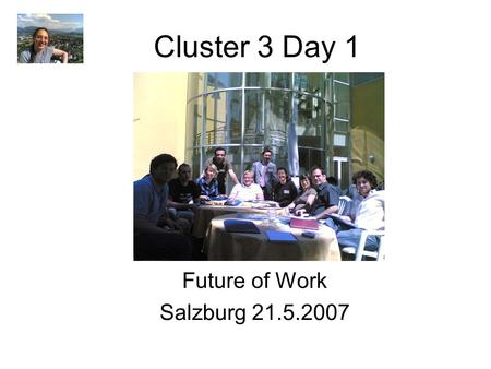 Cluster 3 Day 1 Future of Work Salzburg 21.5.2007.