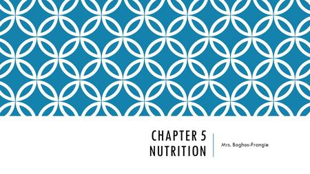 CHAPTER 5 NUTRITION Mrs. Boghos-Frangie. CHAPTER 5: NUTRITION The Importance of good nutrition  Nutrition: The process by which the body takes in and.