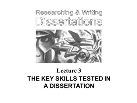 Lecture 3 THE KEY SKILLS TESTED IN A DISSERTATION.
