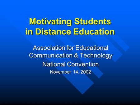 Motivating Students in Distance Education Association for Educational Communication & Technology National Convention November 14, 2002.