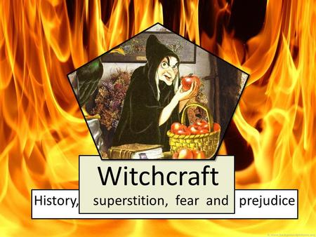 Witchcraft History, superstition, fear and prejudice.