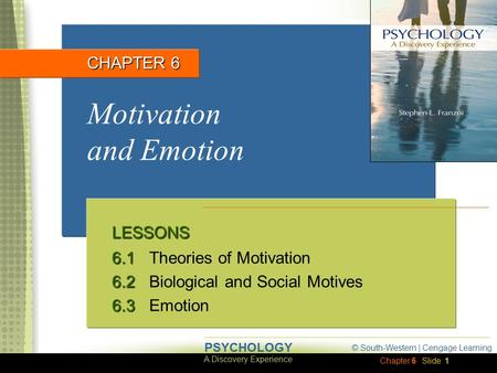 Chapter 6 © South-Western | Cengage Learning A Discovery Experience PSYCHOLOGY Slide 1 Motivation and Emotion CHAPTER 6 LESSONS 6.1 6.1Theories of Motivation.