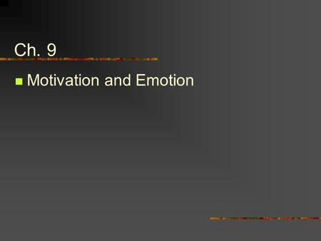 Ch. 9 Motivation and Emotion. Motive: Specific need, desire, or want, such as hunger, thirst, or achievement, that prompts goal-oriented behavior. Emotion: