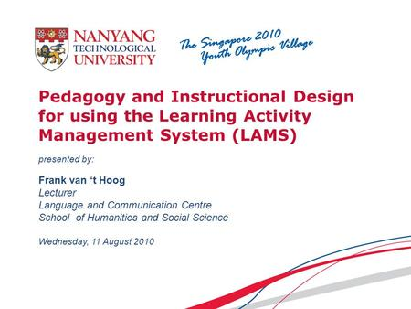 Pedagogy and Instructional Design for using the Learning Activity Management System (LAMS) presented by: Frank van 't Hoog Lecturer Language and Communication.