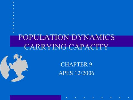 POPULATION DYNAMICS CARRYING CAPACITY CHAPTER 9 APES 12/2006.