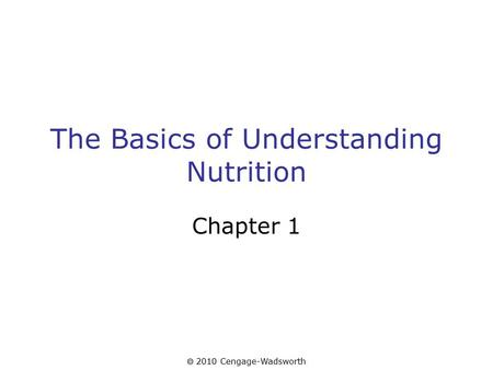 2010 Cengage-Wadsworth The Basics of Understanding Nutrition Chapter 1.