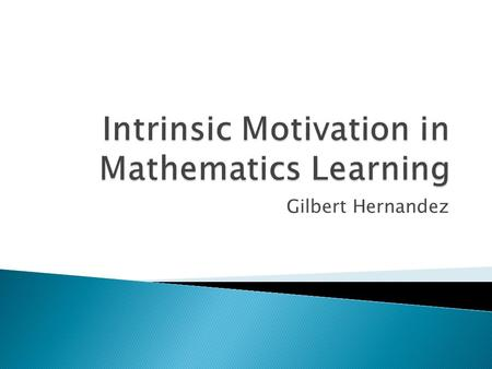 "Gilbert Hernandez.  Motivational decline  ""Motivation declines across childhood through adolescence… the motivation to learn math exhibits the most."