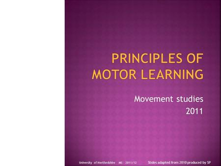 Movement studies 2011 Slides adapted from 2010 produced by SP University of Hertfordshire MS - 2011/12.