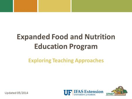Expanded Food and Nutrition Education Program Exploring Teaching Approaches Updated 05/2014.