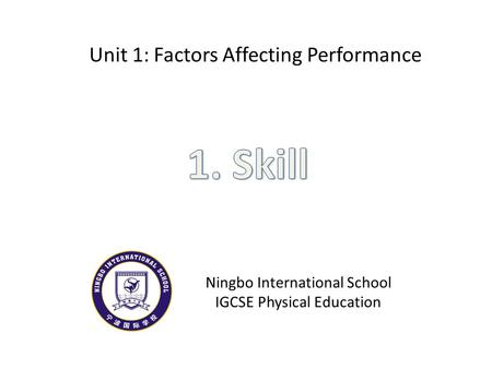 Unit 1: Factors Affecting Performance Ningbo International School IGCSE Physical Education.