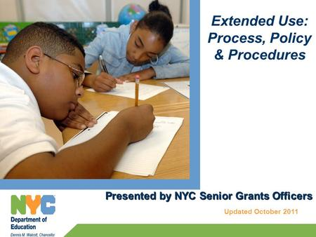 Presented by NYC Senior Grants Officers Presented by NYC Senior Grants Officers Updated October 2011 Extended Use: Process, Policy & Procedures.