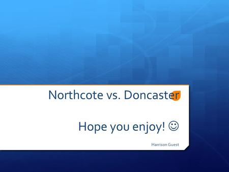 Northcote vs. Doncaster Hope you enjoy! Harrison Guest.