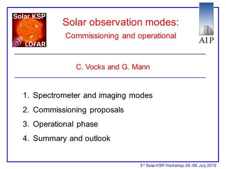 Solar observation modes: Commissioning and operational C. Vocks and G. Mann 1. Spectrometer and imaging modes 2. Commissioning proposals 3. Operational.