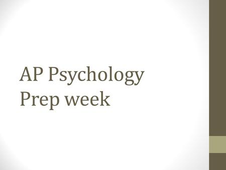 AP Psychology Prep week. Agenda Tuesday, 4/22 Return ch 15 & 16 test What is the essential information on each unit? Test corrections *reminder: free.