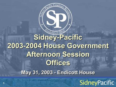 1 Sidney-Pacific 2003-2004 House Government Afternoon Session Offices May 31, 2003 - Endicott House.