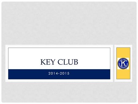 2014-2015 KEY CLUB. PLEDGE I pledge, on my honor, to uphold the Objects of Key Club International; to build my home, school and community; to serve my.