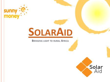 S OLAR A ID S OLAR A ID B RINGING LIGHT TO RURAL A FRICA.