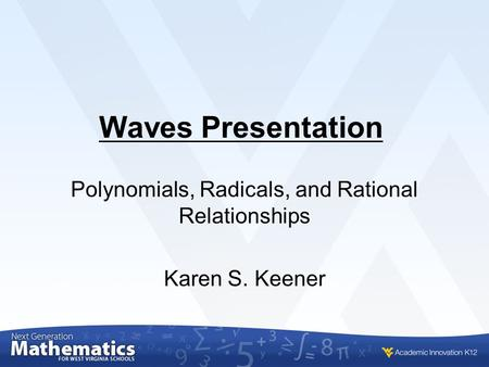 Waves Presentation Polynomials, Radicals, and Rational Relationships Karen S. Keener.