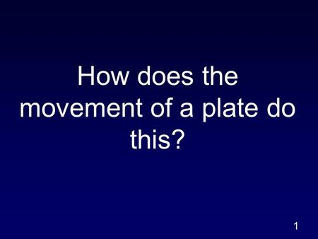 1 How does the movement of a plate do this?. 2 3.