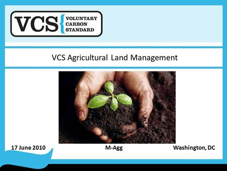 17 June 2010 M-Agg Washington, DC VCS Agricultural Land Management.