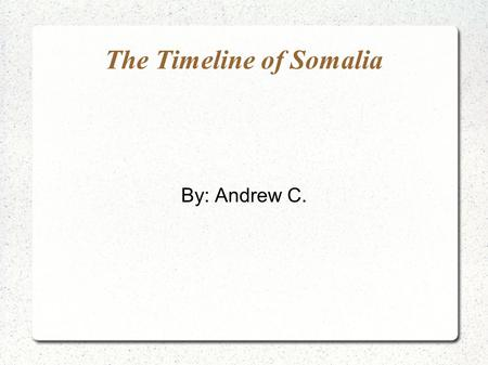 The Timeline of Somalia By: Andrew C.. The Sultanate of Adel (600s) During the 600s, Arab tribes explored Somalia and established the Sultanate of Adel.