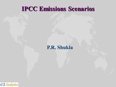 IPCC Emissions Scenarios P.R. Shukla. Fossil and Industrial CO 2 - World.