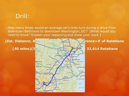 Drill: How many times would an average car's tires turn during a drive from downtown Baltimore to downtown Washington, DC? [What would you need to know?