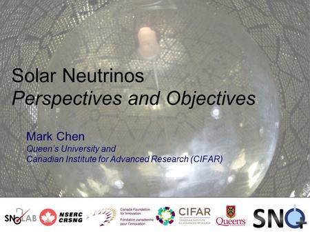 Solar Neutrinos Perspectives and Objectives Mark Chen Queen's University and Canadian Institute for Advanced Research (CIFAR)