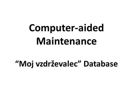 "Computer-aided Maintenance ""Moj vzdrževalec"" Database."