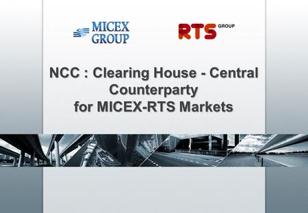 NCC : Clearing House - Central Counterparty for MICEX-RTS Markets