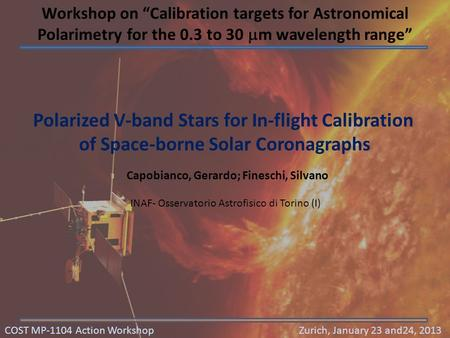 Polarized V-band Stars for In-flight Calibration of Space-borne Solar Coronagraphs Capobianco, Gerardo; Fineschi, Silvano INAF- Osservatorio Astrofisico.