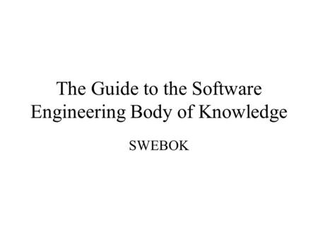 The Guide to the Software Engineering Body of Knowledge SWEBOK.