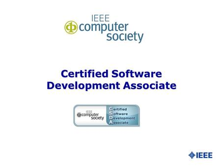 Certified Software Development Associate. Slide 2 What Is the IEEE Computer Society? l The IEEE CS was established in 1946, has nearly 100,000 members.