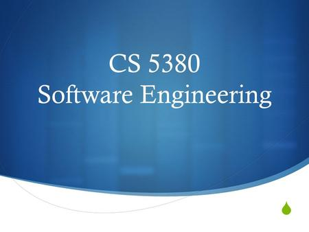  CS 5380 Software Engineering. Course Description  This course will survey software engineering methods and processes, including requirements, architecture,