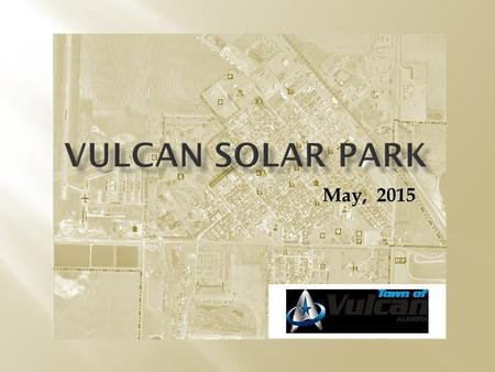 "May, 2015. o The Town of Vulcan will be building a ""Solar Park"", based on the concepts of energy efficiency, aesthetics, and energy production. o This."