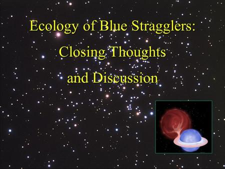 Ecology of Blue Stragglers: Closing Thoughts and Discussion.