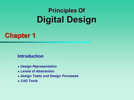 Principles Of Digital Design Chapter 1 Introduction Design Representation Levels of Abstraction Design Tasks and Design Processes CAD Tools.