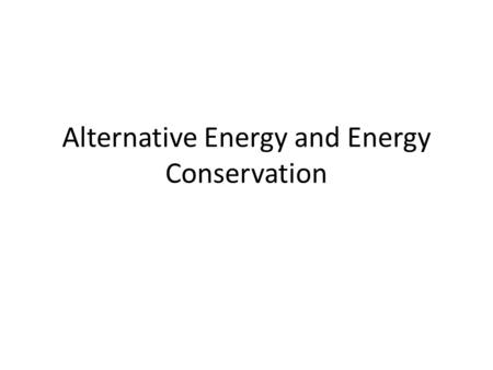 Alternative Energy and Energy Conservation. NUCLEAR.