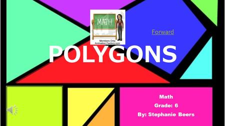 POLYGONS Math Grade: 6 By: Stephanie Beers Forward.