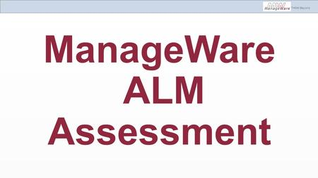THINK Beyond ManageWare ALM Assessment. THINK Beyond.