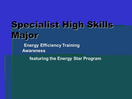 Specialist High Skills Major Energy Efficiency Training Awareness featuring the Energy Star Program.