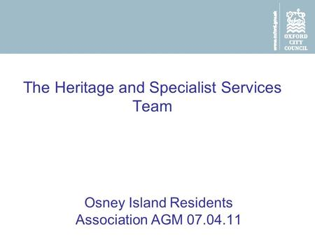 The Heritage and Specialist Services Team Osney Island Residents Association AGM 07.04.11.