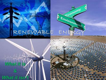 RENEWABLE ENERGY What it is & What it isn't. Vocab Buzz Sustainable  Renewable  NonRenewable  Organic  Green  Clean 