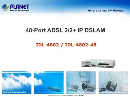 Www.planet.com.tw IDL-4802 / IDL-4802-48 48-Port ADSL 2/2+ IP DSLAM Copyright © PLANET Technology Corporation. All rights reserved.